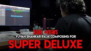 Yuvan Shankar Raja composing for Super Deluxe | Thiagarajan Kumararaja