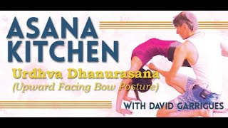 Asana Kitchen: Urdhva Dhanurasana with David Garrigues (Upward Facing Bow Posture)