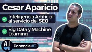 Inteligencia Artificial: Cesar Aparicio  - Big data y Machine Learning en empresas - AILoveU #3