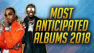 THE MOST ANTICIPATED RAP/HIP-HOP ALBUMS OF 2018!