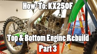 How-To: KX250F Top & Bottom Engine Rebuild - Part 3 of 3