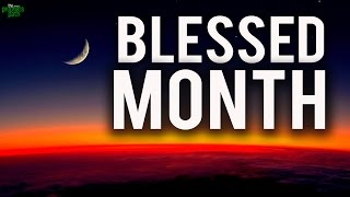 The Blessed Month Is Arriving