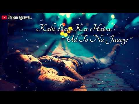 kahi bankar hawa ud to na jaoge 😟💘| Sad Romantic Song 💔😓| Very Sad WhatsApp Status | 2019 Status