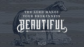 The Lord Makes Your Brokenness Beautiful