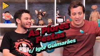 AS PIORES FESTAS COM IGOR GUIMARÃES 🎉🎉