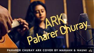 Paharer Churay ARK Cover by Mahaan & Naumi