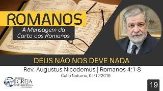 Deus não nos deve nada | Rev. Augustus Nicodemus