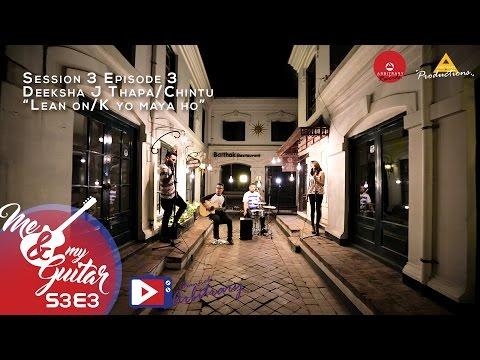 Lean on | K yo Maya Ho - Mashup -  | Cover by Deeksha J Thapa / Chintu | Me & My Guitar | S03 E03