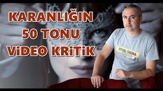Karanlığın 50 Tonu - Video Kritik