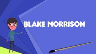 What is Blake Morrison? Explain Blake Morrison, Define Blake Morrison, Meaning of Blake Morrison