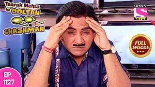 Taarak Mehta Ka Ooltah Chashmah - Full Episode  1127 -  15th  May, 2018