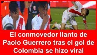 El conmovedor llanto de Paolo Guerrero tras el gol de Colombia se hizo viral