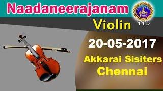 Nadaneerajanam | 20-05-17 | Akkarai Sisters | Violin Duet | SVBC TTD