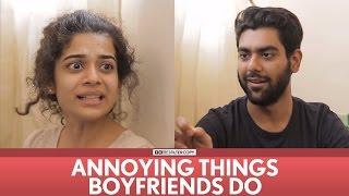 FilterCopy | Annoying Things Boyfriends Do | Ft. Mithila Palkar, Dhruv Sehgal