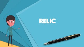 What is Relic? Explain Relic, Define Relic, Meaning of Relic
