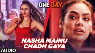 Full Audio: Nasha Mainu Chadh Gaya | One Day: Justice Delivered | Anupam Kher, Esha Gupta, Kumud M