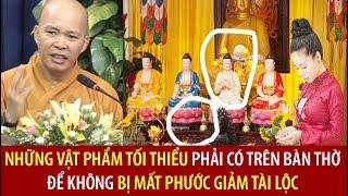 Điều TỐI KỴ khi thờ Phật tại tư gia? Vật phẩm PHẢI CÓ TRÊN BÀN THỜ để không mất tài lộc (phước)