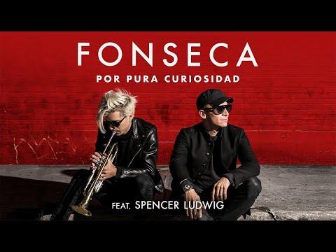 Fonseca Por Pura Curiosidad Feat. Spencer Ludwig