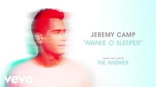 Jeremy Camp - Awake O Sleeper (Audio)