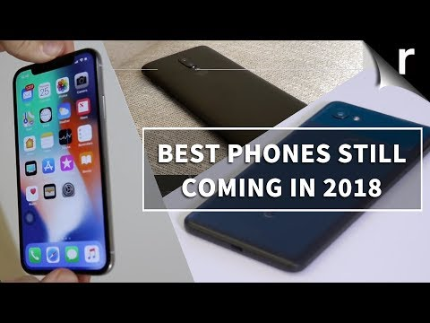 Best Phones Still Coming 2018 Huawei OnePlus Samsung & More