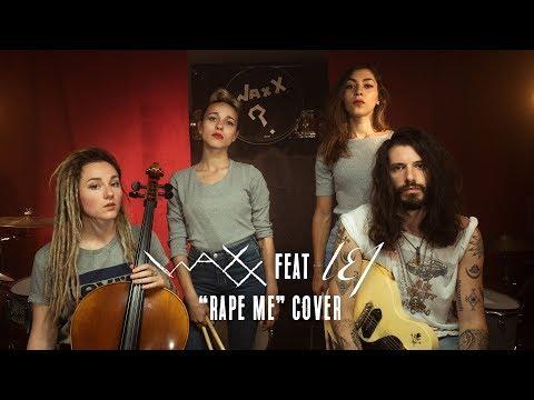 Xxx Mp4 Rape Me Nirvana Cover Waxx Feat L E J 3gp Sex