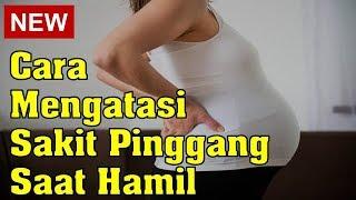 Cara Mengatasi Sakit Pinggang Saat Hamil