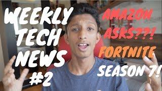 WEEKLY TECH NEWS!! #2 ( FORTNITE SEASON 7, ALEXA ASKS AND MORE!!)