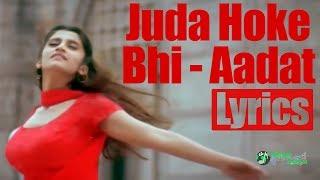Juda Hoke Bhi Tu Mujhme Kahi Baki Hai   Aadat   Lyrics   Atif Aslam   Kalyug   Globe Lyrics   GL