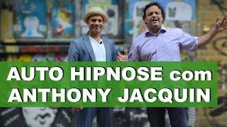 Dicas de Auto Hipnose - (ft. Anthony Jacquin)