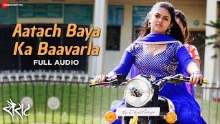 Aatach Baya Ka Baavarla Full Song - Sairat | Nagraj Manjule | Ajay Atul | Shreya Ghoshal