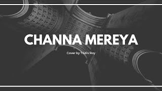 Channa Mereya Cover By Tridiv Roy
