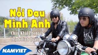 Nỗi Đau Mình Anh - Châu Khải Phong ft Trịnh Đình Quang [MV HD OFFICIAL]