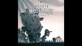 Projota - Mixtape MUITA LUZ [CD COMPLETO](LINK P/ DOWNLOAD)(2013)(HD)