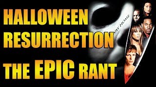 Halloween Resurrection: The EPIC Rant