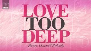 Ferreck Dawn & Redondo - Love Too Deep (Radio Edit)
