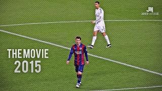 Cristiano Ronaldo vs Lionel Messi 2014/2015 The Movie