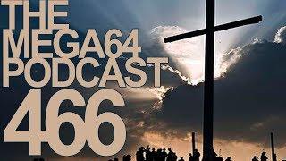 MEGA64 PODCAST: EPISODE 466
