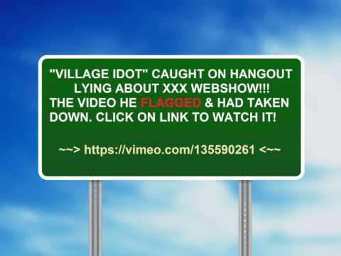 Xxx Mp4 VILLAGE IDIOT CAUGHT ON HANGOUT LYING ABOUT XXX WEBSHOW 3gp Sex