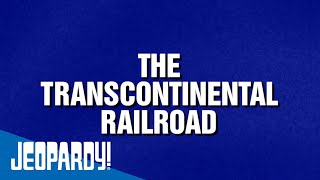 The Transcontinental Railroad: 150 Years | JEOPARDY!