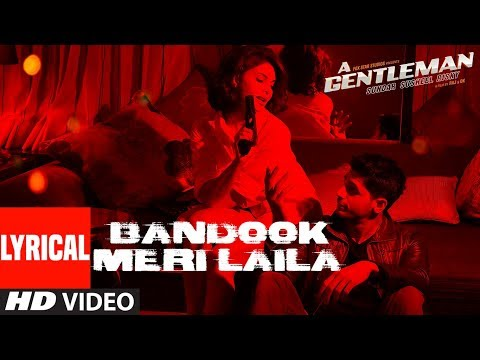 Xxx Mp4 Bandook Meri Laila Song Lyrics A Gentleman SSR Sidharth Jacqueline Sachin Jigar Raftaar 3gp Sex