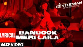 Bandook Meri Laila Song (Lyrics) | A Gentleman - SSR | Sidharth Jacqueline | Sachin-Jigar | Raftaar