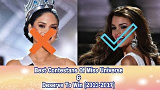 Best contestants of miss universe and deserved to win (2013-2017)