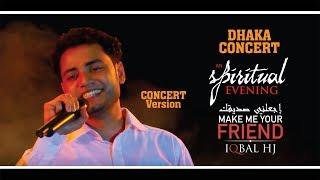 Make Me Your Friend || Iqbal HJ || Dhaka Concert VERSION