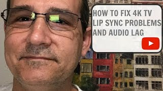 HOW TO FIX 4K TV LIP SYNC PROBLEMS AND AUDIO LAG