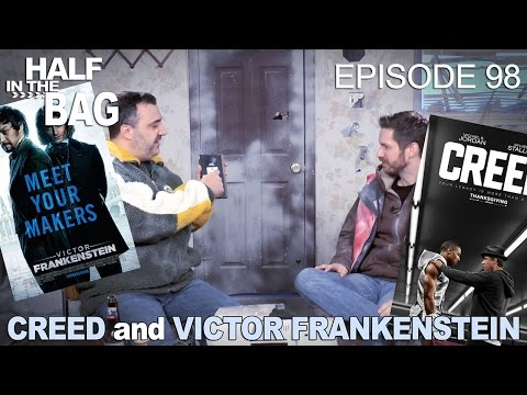 Half in the Bag Episode 98 Creed and Victor Frankenstein