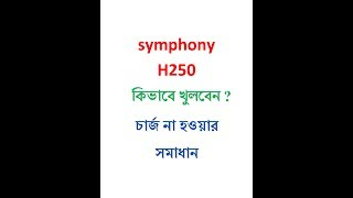 Symphony h250 disassembly and charging solution by deshbandhu technology