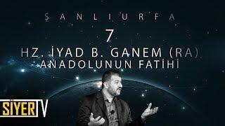 7. Hz. İyad B. Ganem (r.a) Anadolunun Fatihi / Şanlıurfa