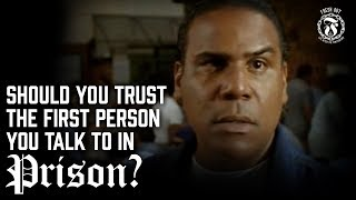 Should you trust the first person you talk to in Prison? - Prison Talk 13.8