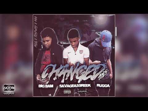 Big Bam x SavageAssReek x Rugga - CHANGED