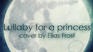 Lullaby for a princess (Saint cover by Elias Frost)